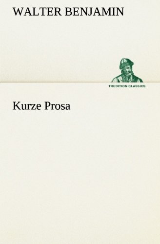 Kurze Prosa TREDITION CLASSICS German Edition: Walter Benjamin