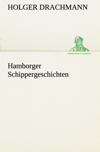 Hamborger Schippergeschichten TREDITION CLASSICS German Edition: Holger Drachmann