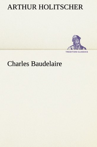 Charles Baudelaire TREDITION CLASSICS German Edition: Arthur Holitscher