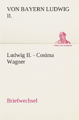 9783849531195: Ludwig II. - Cosima Wagner: Briefwechsel (TREDITION CLASSICS)