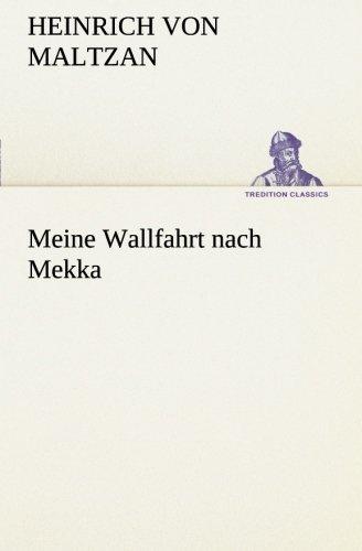 Meine Wallfahrt nach Mekka (TREDITION CLASSICS): Heinrich von Maltzan