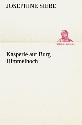 Kasperle auf Burg Himmelhoch TREDITION CLASSICS German Edition: Josephine Siebe