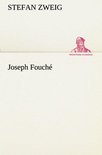 Joseph Fouché (TREDITION CLASSICS) (German Edition): Stefan Zweig