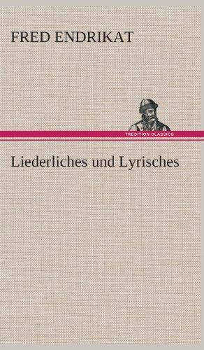 Liederliches Und Lyrisches: Fred Endrikat