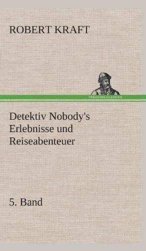 Detektiv Nobodys Erlebnisse Und Reiseabenteuer: Robert Kraft