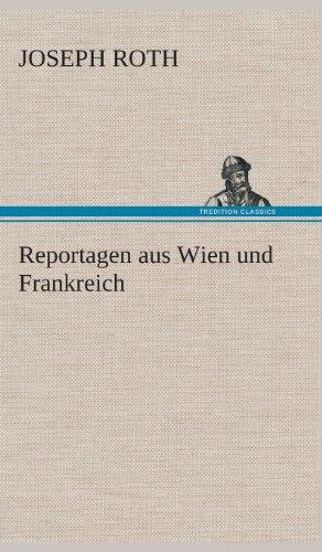 Reportagen Aus Wien Und Frankreich: Joseph Roth