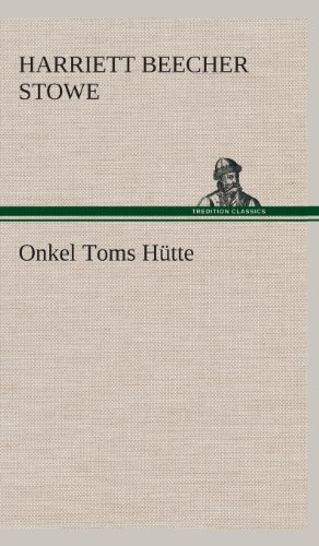 Onkel Toms Hutte: Harriett Beecher Stowe