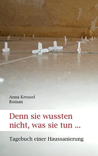 Denn Sie Wussten Nicht, Was Sie Tun .: Anna Kreusel