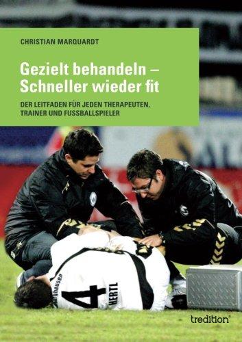 9783849538361: Gezielt behandeln - Schneller wieder fit: Der Leitfaden für jeden Therapeuten, Trainer und Fussballspieler