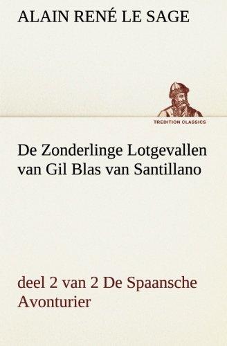 de Zonderlinge Lotgevallen Van Gil Blas Van Santillano, Deel 2 Van 2 de Spaansche Avonturier: Alain...