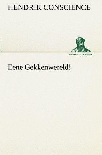 Eene Gekkenwereld TREDITION CLASSICS Dutch Edition: Hendrik Conscience