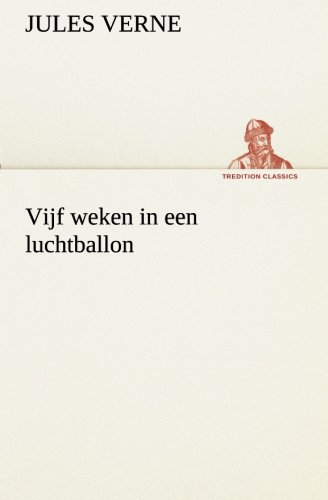 Vijf weken in een luchtballon TREDITION CLASSICS Dutch Edition: Jules Verne