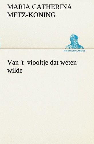 Van t viooltje dat weten wilde TREDITION CLASSICS Dutch Edition: Maria Catherina Metz-Koning