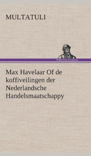 Max Havelaar of de Koffiveilingen Der Nederlandsche Handelsmaatschappy: Multatuli