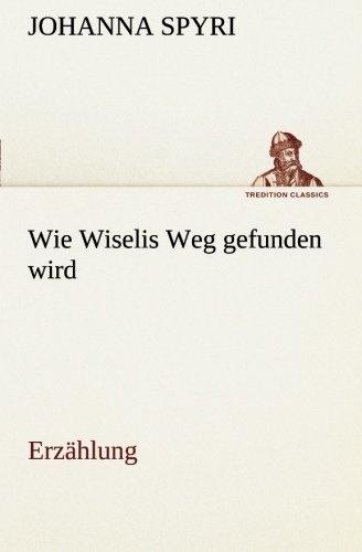 9783849547042: Wie Wiselis Weg gefunden wird Erzählung (TREDITION CLASSICS) (German Edition)
