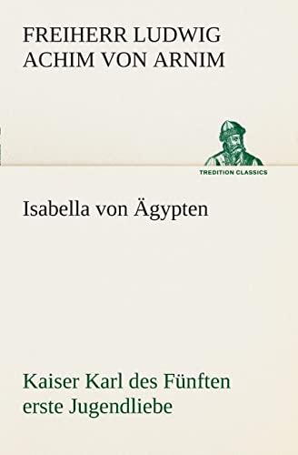 9783849547165: Isabella von Ägypten Kaiser Karl des Fünften erste Jugendliebe (TREDITION CLASSICS) (German Edition)