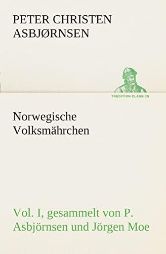 Norwegische Volksmahrchen I. Gesammelt Von P. Asbjornsen Und Jorgen Moe: Peter Christen Asbj� rnsen