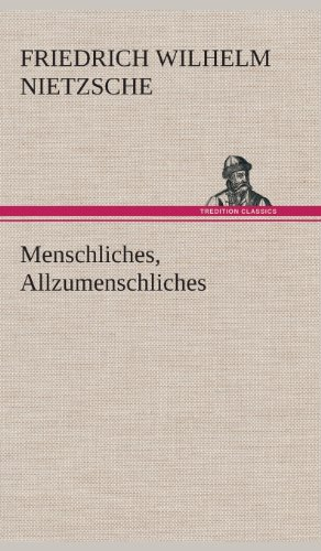 Menschliches, Allzumenschliches: Friedrich Wilhelm Nietzsche