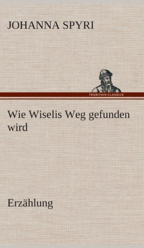 9783849548773: Wie Wiselis Weg gefunden wird Erzählung (German Edition)