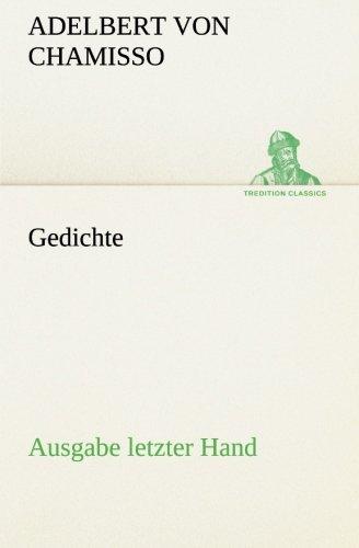 Gedichte: Ausgabe letzter Hand : Ausgabe letzter Hand - Adelbert von Chamisso