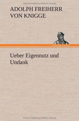 Ueber Eigennutz Und Undank: Adolph Freiherr von Knigge