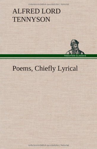Poems, Chiefly Lyrical: Alfred Lord Tennyson
