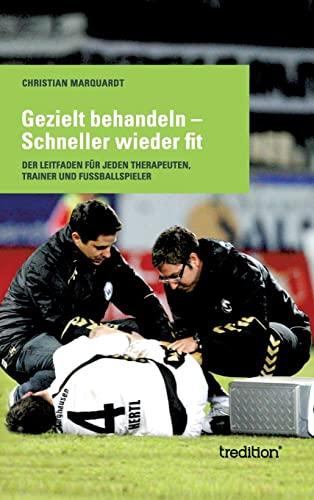 9783849567255: Gezielt behandeln - Schneller wieder fit: Der Leitfaden für jeden Therapeuten, Trainer und Fussballspieler