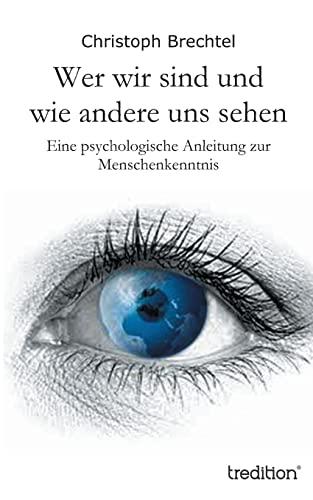 9783849569938: Wer wir sind und wie andere uns sehen: Eine psychologische Anleitung zur Menschenkenntnis (German Edition)