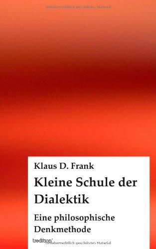 9783849575489: Kleine Schule der Dialektik: Eine philosophische Denkmethode