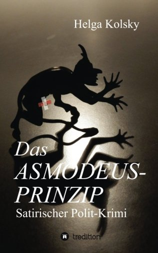 Das Asmodeus-Prinzip: Satirischer Polit-Krimi: Kolsky, Helga