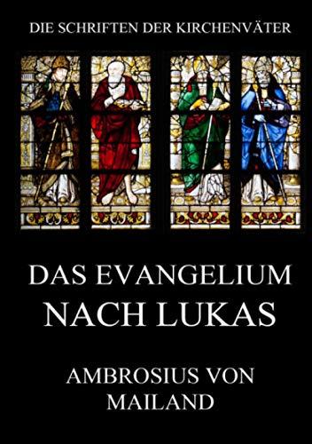 Das Evangelium nach Lukas : Kommentar (mit: Ambrosius von Mailand