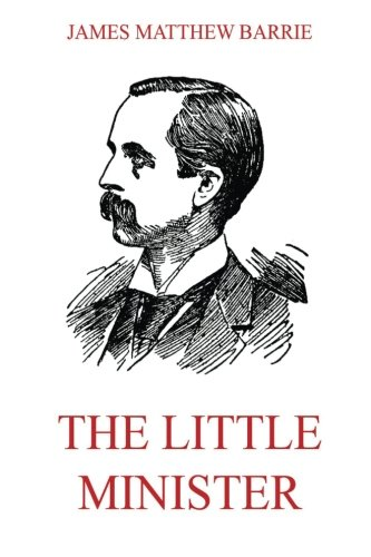 9783849672782: The Little Minister (James M. Barrie's Collector's Edition)