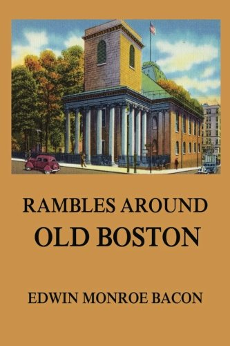 Rambles around Old Boston: Bacon, Edwin Monroe