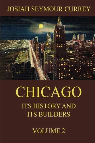 9783849687342: Chicago: Its History and its Builders, Volume 2: A century of marvelous growth