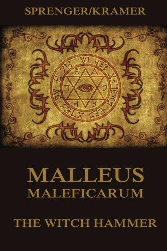 Malleus Maleficarum - The Witch Hammer: Jacob Sprenger; Heinrich