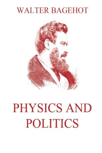 9783849690960: Physics and Politics: The Application Of The Principles Of 'Natural Selection' And 'Inheritance' To Political Society