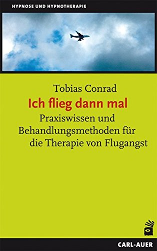 9783849701369: Ich flieg dann mal: Praxiswissen und Behandlungsmethoden für die Therapie von Flugangst
