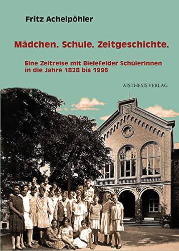 9783849810382: Mädchen. Schule. Zeitgeschichte: Eine Zeitreise mit Bielefelder Schülerinnen in die Jahre 1828 bis 1996