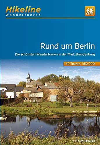 9783850005340: Hikeline Wanderführer Rund um Berlin: Die schönsten Wandertouren in der Mark Brandenburg. 1 : 50 000, 40 Touren, 550 km