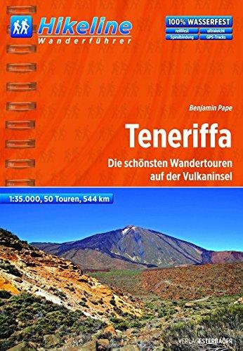 Teneriffa : die schönsten Wandertouren auf der Vulkaninsel ; Wanderführer ; GPS-Tracks ; 1:35000, 50 Touren, 544 km. Hikeline - Pape, Benjamin
