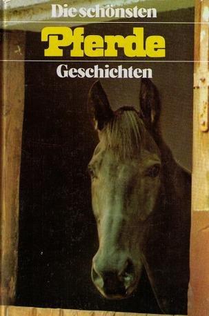 Die schönsten Pferdegeschichten: Twain/Alexander, Kuprin/Ernest Thompson/John