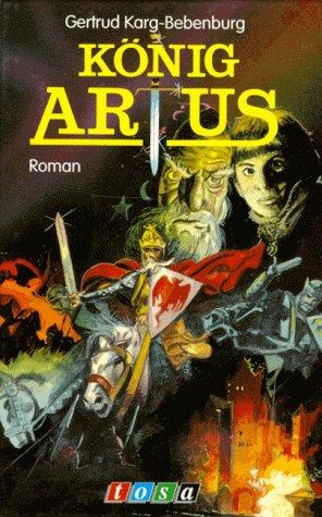König Artus. Roman: Karg-Bebenburg, Gertrud