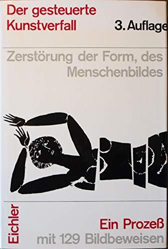9783850020817: Der gesteuerte Kunstverfall.. Zerstörung der Form, des Menschenbildes. Ein Prozess mit 129 Bildbeweisen.