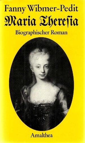 Maria Theresia. Biographischer Roman: Wibmer-Pedit, Fanny
