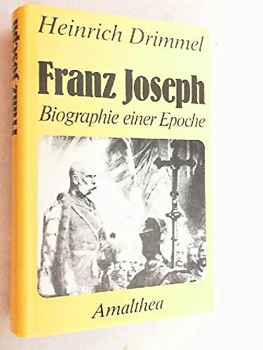 Franz Joseph: Biographie einer Epoche (German Edition): Drimmel, Heinrich