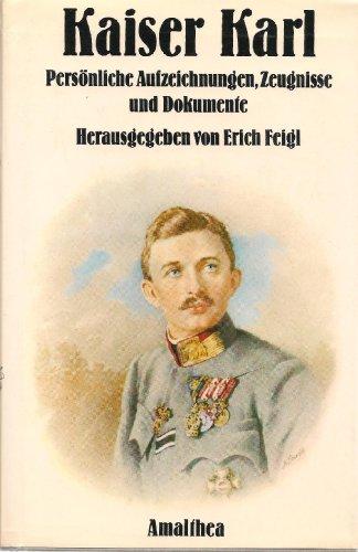 9783850021791: Kaiser Karl. Persönliche Aufzeichnungen, Zeugnisse und Dokumente