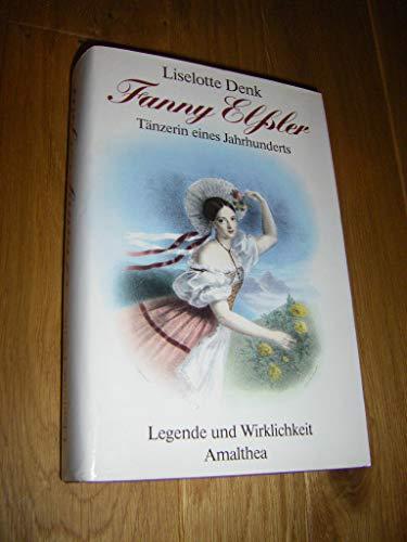 Fanny Elßler Tänzerin eines Jahrhunderts Legende und Wirklichkeit: Denk Liselotte