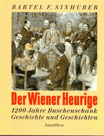 9783850022125: Der Wiener Heurige: 1200 Jahre Buschenschank, Geschichte und Geschichten (German Edition)
