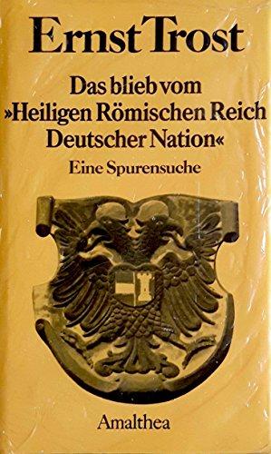 9783850022361: Das blieb vom 'Heiligen Römischen Reich Deutscher Nation' : Eine Spurensuche