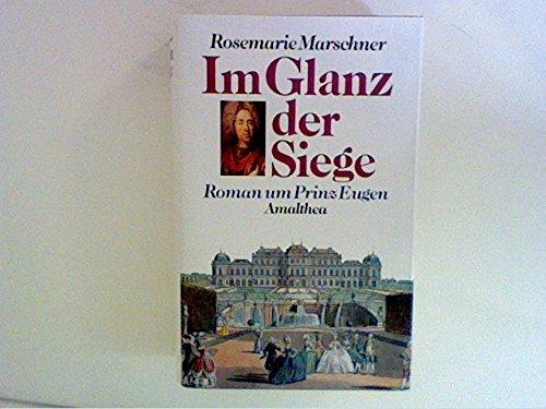 9783850023610: Im Glanz der Siege: Roman um Prinz Eugen